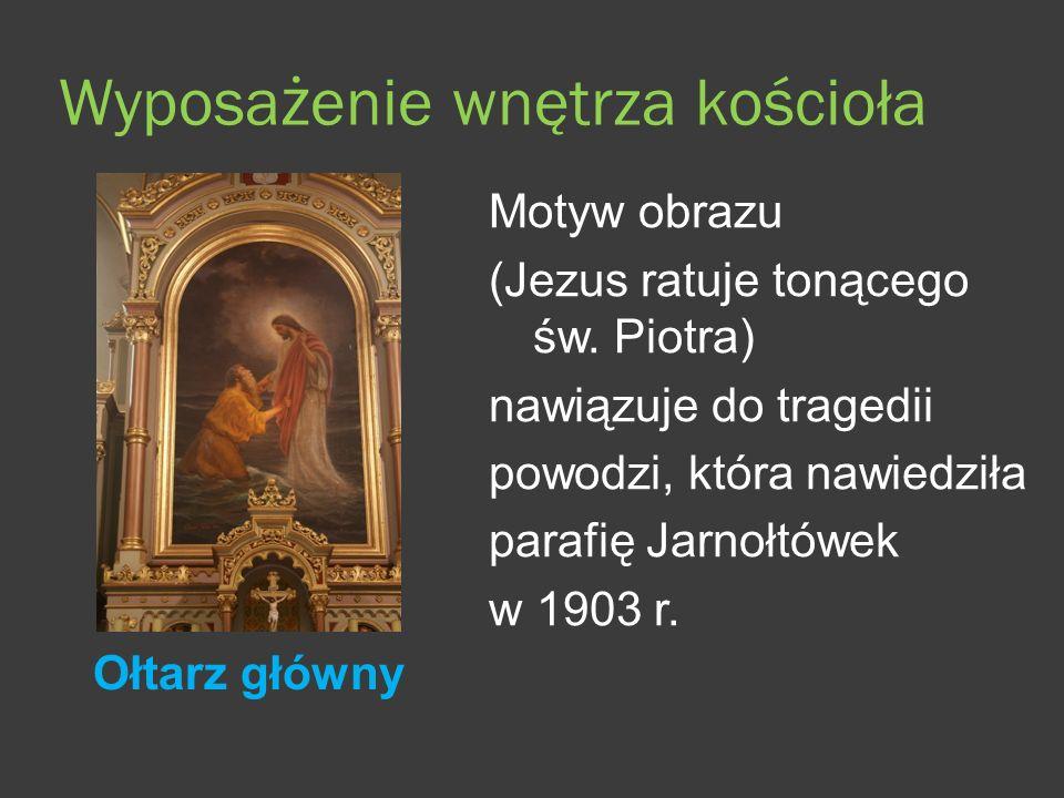 Wyposa ż enie wnętrza kościoła Ołtarz główny Motyw obrazu (Jezus ratuje tonącego św.