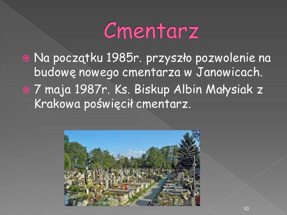 Na początku 1985r. przyszło pozwolenie na budowę nowego cmentarza w Janowicach. 7 maja 1987r. Ks. Biskup Albin Małysiak z Krakowa poświęcił cmentarz.