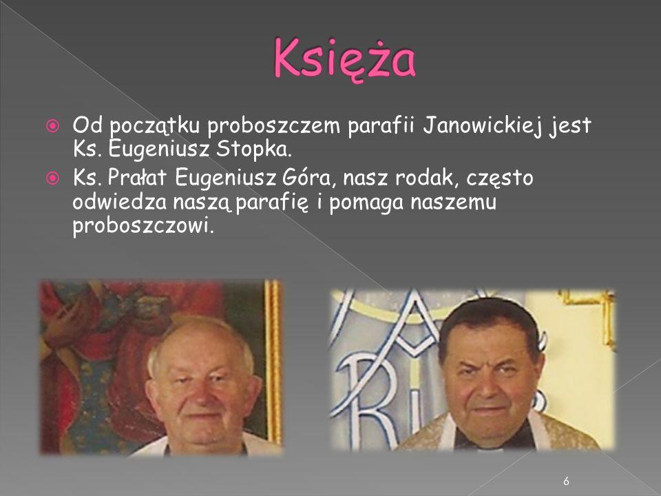 Od początku proboszczem parafii Janowickiej jest Ks. Eugeniusz Stopka. Ks. Prałat Eugeniusz Góra, nasz rodak, często odwiedza naszą parafię i pomaga n