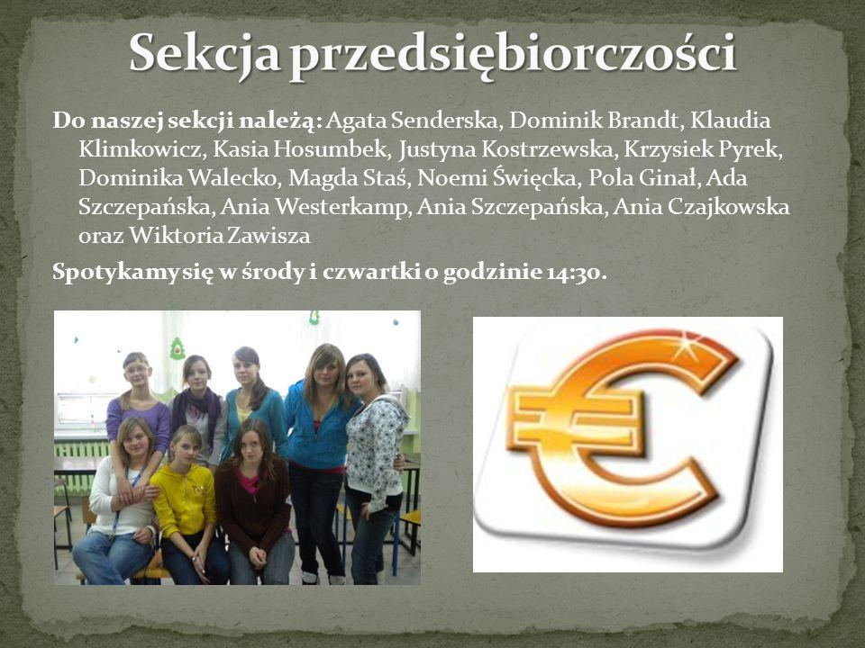 Do naszej sekcji należą: Agata Senderska, Dominik Brandt, Klaudia Klimkowicz, Kasia Hosumbek, Justyna Kostrzewska, Krzysiek Pyrek, Dominika Walecko, M