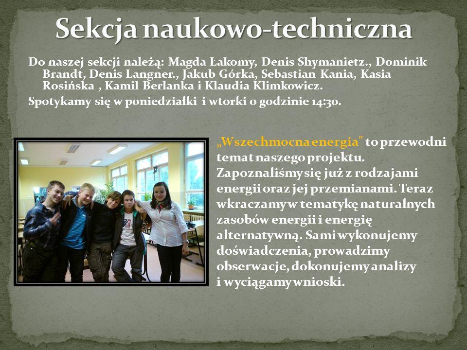 Do naszej sekcji należą: Magda Łakomy, Denis Shymanietz., Dominik Brandt, Denis Langner., Jakub Górka, Sebastian Kania, Kasia Rosińska, Kamil Berlanka