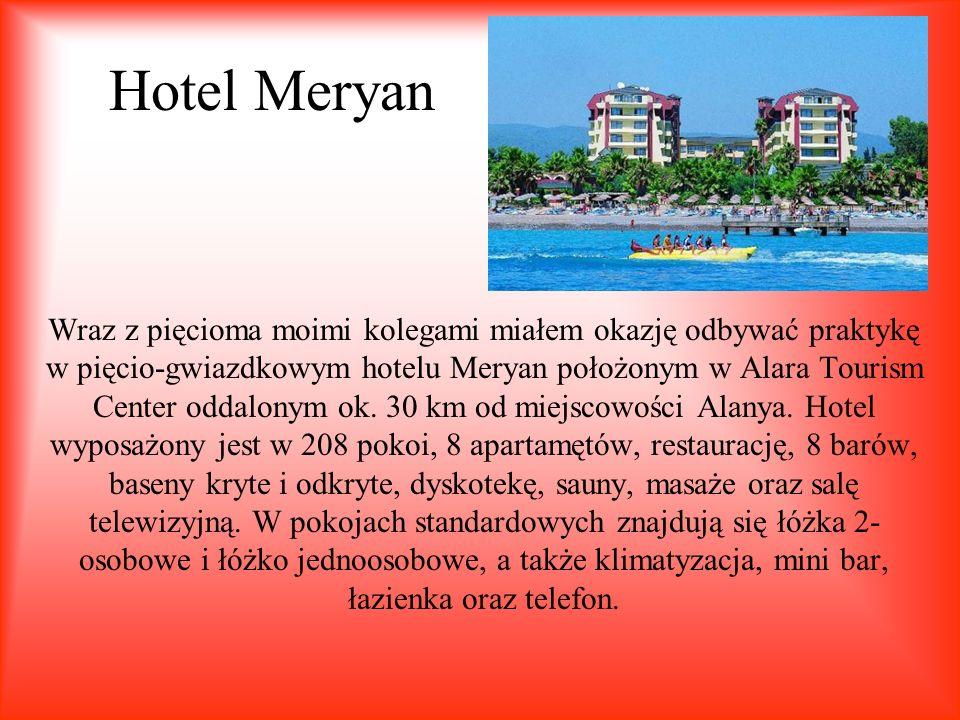 Hotel Meryan Wraz z pięcioma moimi kolegami miałem okazję odbywać praktykę w pięcio-gwiazdkowym hotelu Meryan położonym w Alara Tourism Center oddalon