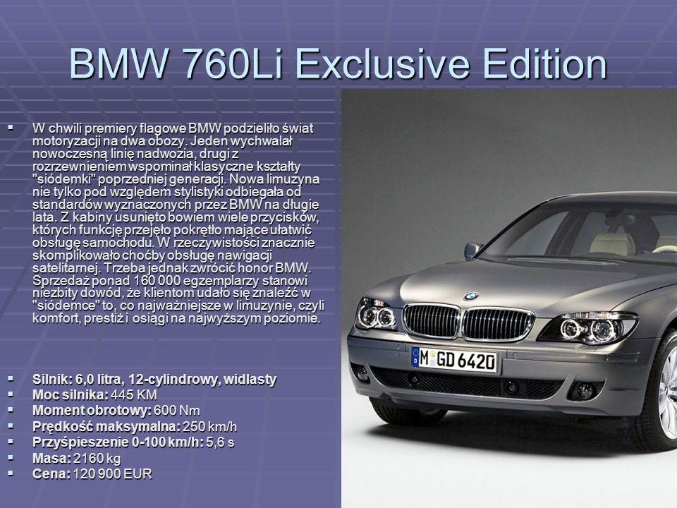 BMW 760Li Exclusive Edition W chwili premiery flagowe BMW podzieliło świat motoryzacji na dwa obozy. Jeden wychwalał nowoczesną linię nadwozia, drugi