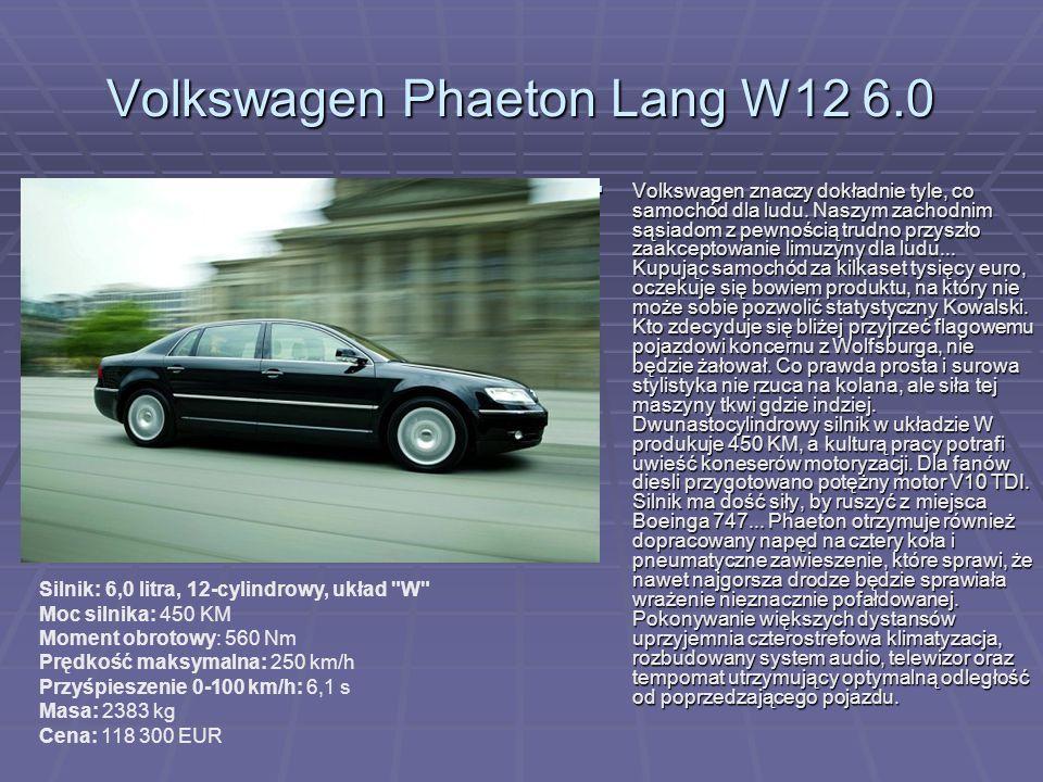 Volkswagen Phaeton Lang W12 6.0 Volkswagen znaczy dokładnie tyle, co samochód dla ludu. Naszym zachodnim sąsiadom z pewnością trudno przyszło zaakcept