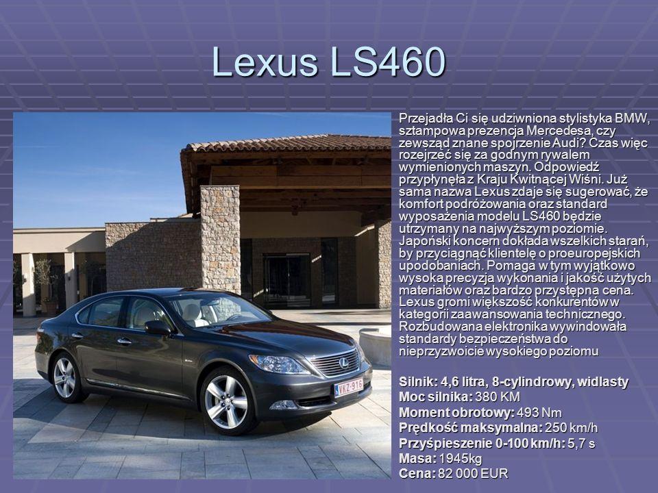 Lexus LS460 Przejadła Ci się udziwniona stylistyka BMW, sztampowa prezencja Mercedesa, czy zewsząd znane spojrzenie Audi? Czas więc rozejrzeć się za g