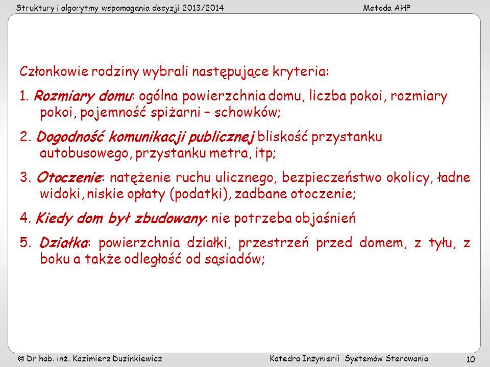 Struktury i algorytmy wspomagania decyzji 2013/2014Metoda AHP Dr hab. inż. Kazimierz Duzinkiewicz Katedra Inżynierii Systemów Sterowania 10 Członkowie