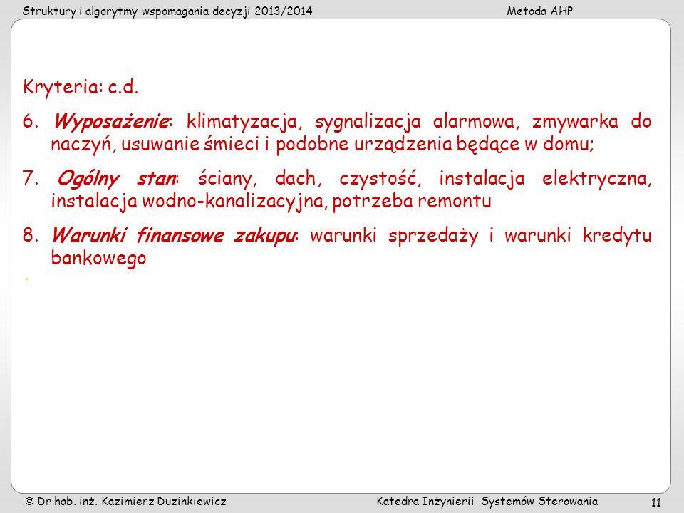 Struktury i algorytmy wspomagania decyzji 2013/2014Metoda AHP Dr hab. inż. Kazimierz Duzinkiewicz Katedra Inżynierii Systemów Sterowania 11 Kryteria: