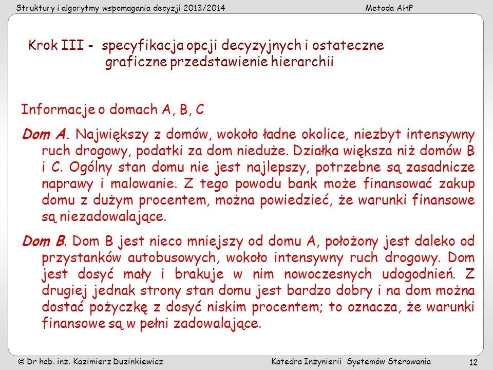 Struktury i algorytmy wspomagania decyzji 2013/2014Metoda AHP Dr hab. inż. Kazimierz Duzinkiewicz Katedra Inżynierii Systemów Sterowania 12 Informacje