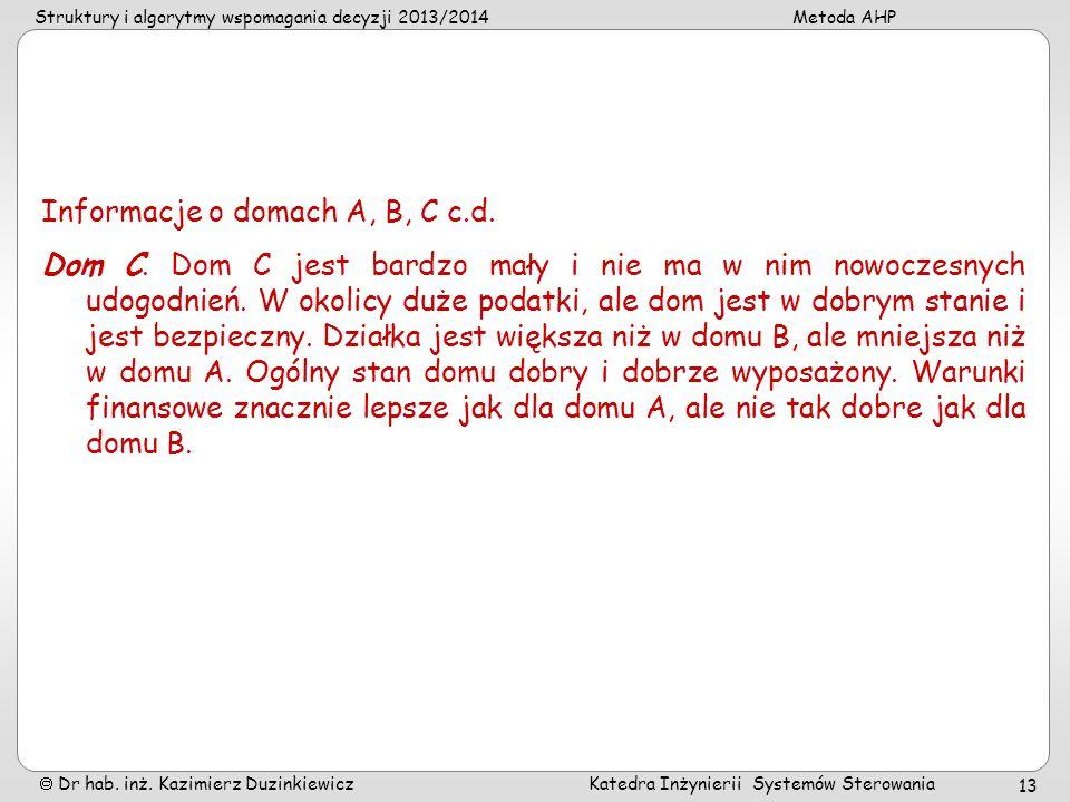 Struktury i algorytmy wspomagania decyzji 2013/2014Metoda AHP Dr hab. inż. Kazimierz Duzinkiewicz Katedra Inżynierii Systemów Sterowania 13 Informacje