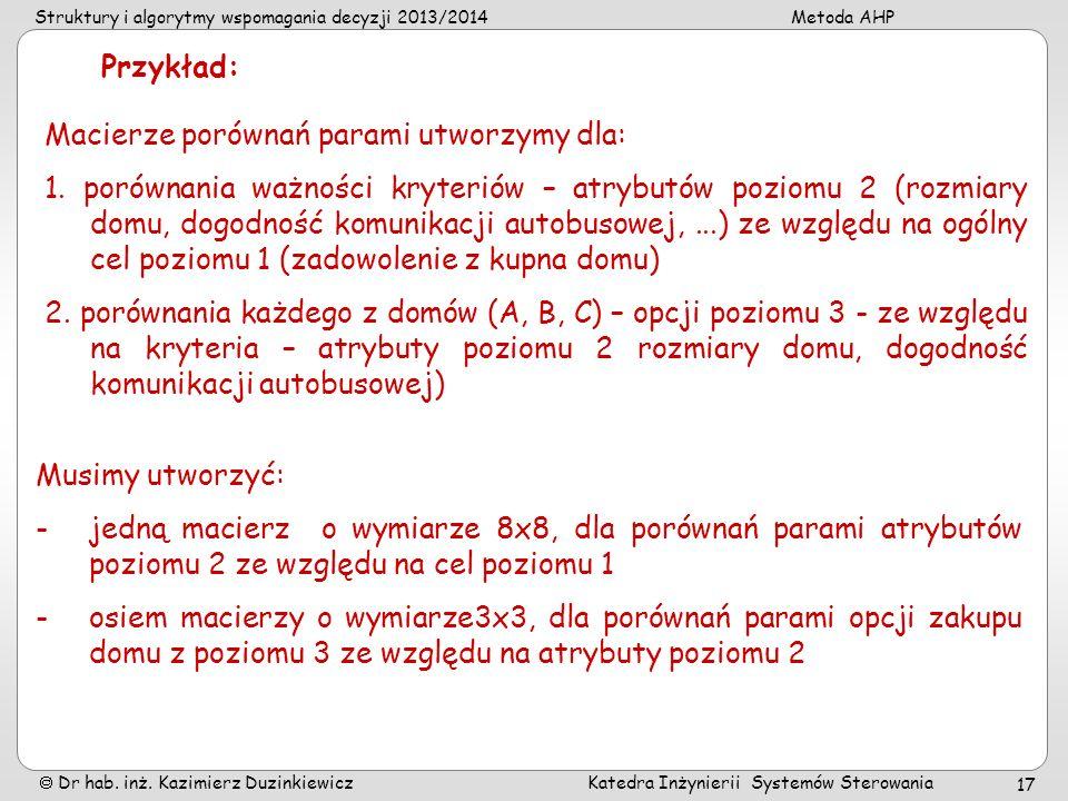 Struktury i algorytmy wspomagania decyzji 2013/2014Metoda AHP Dr hab. inż. Kazimierz Duzinkiewicz Katedra Inżynierii Systemów Sterowania 17 Macierze p
