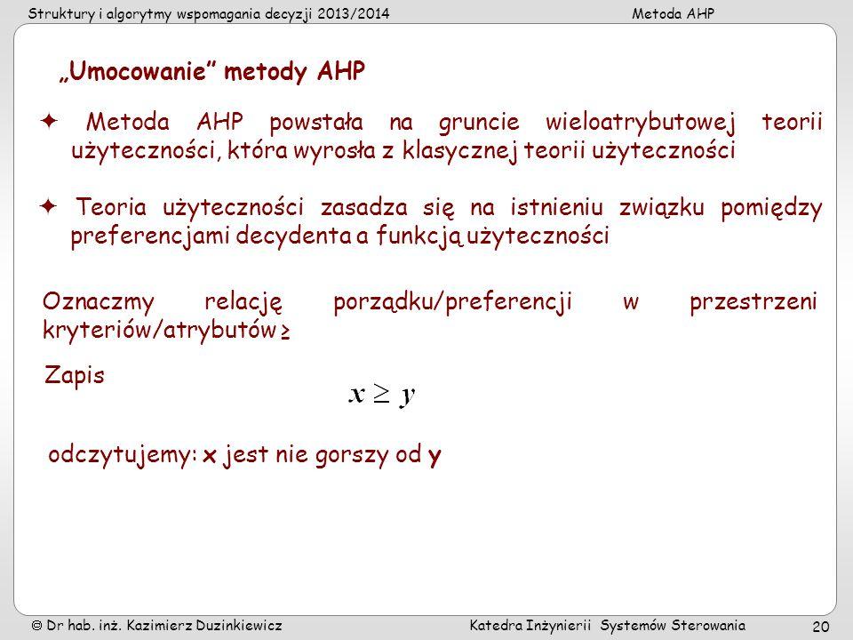 Struktury i algorytmy wspomagania decyzji 2013/2014Metoda AHP Dr hab. inż. Kazimierz Duzinkiewicz Katedra Inżynierii Systemów Sterowania 20 Umocowanie