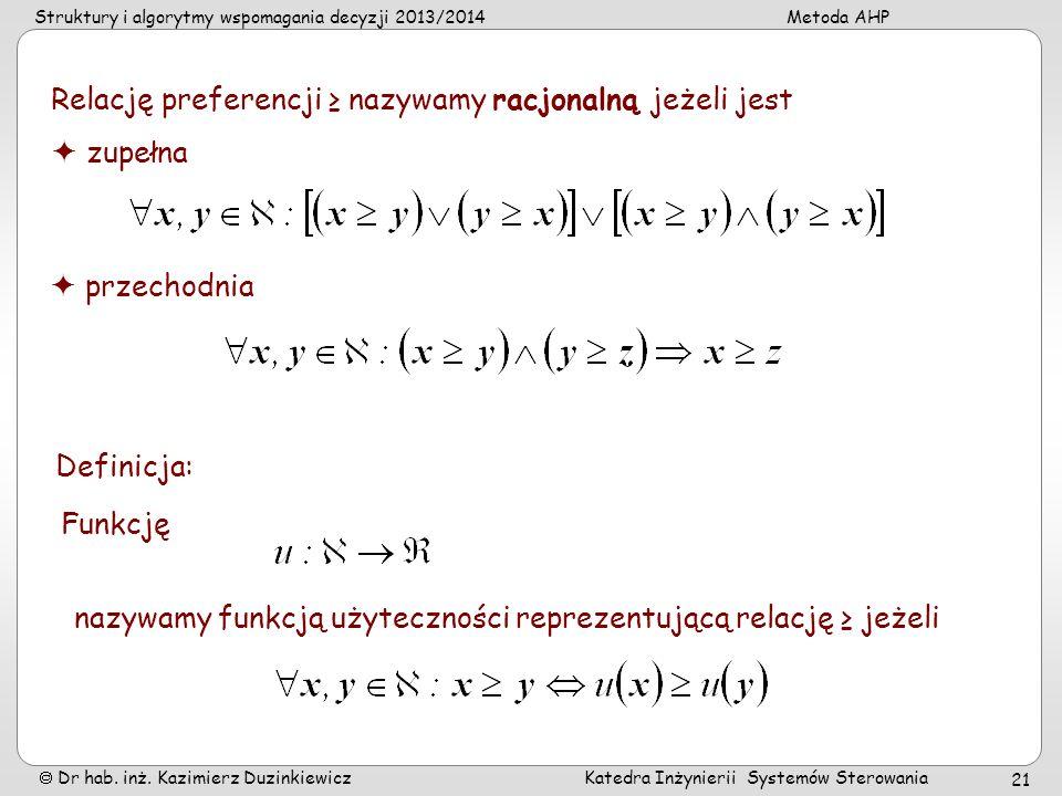 Struktury i algorytmy wspomagania decyzji 2013/2014Metoda AHP Dr hab. inż. Kazimierz Duzinkiewicz Katedra Inżynierii Systemów Sterowania 21 Relację pr
