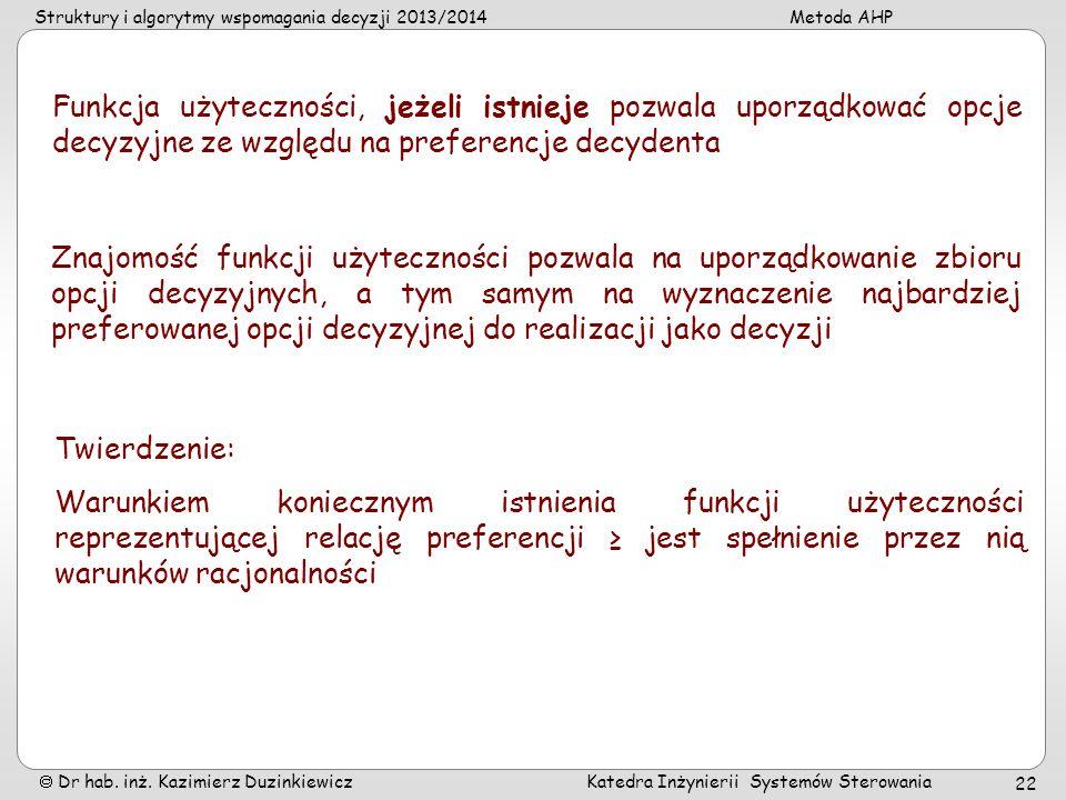 Struktury i algorytmy wspomagania decyzji 2013/2014Metoda AHP Dr hab. inż. Kazimierz Duzinkiewicz Katedra Inżynierii Systemów Sterowania 22 Twierdzeni