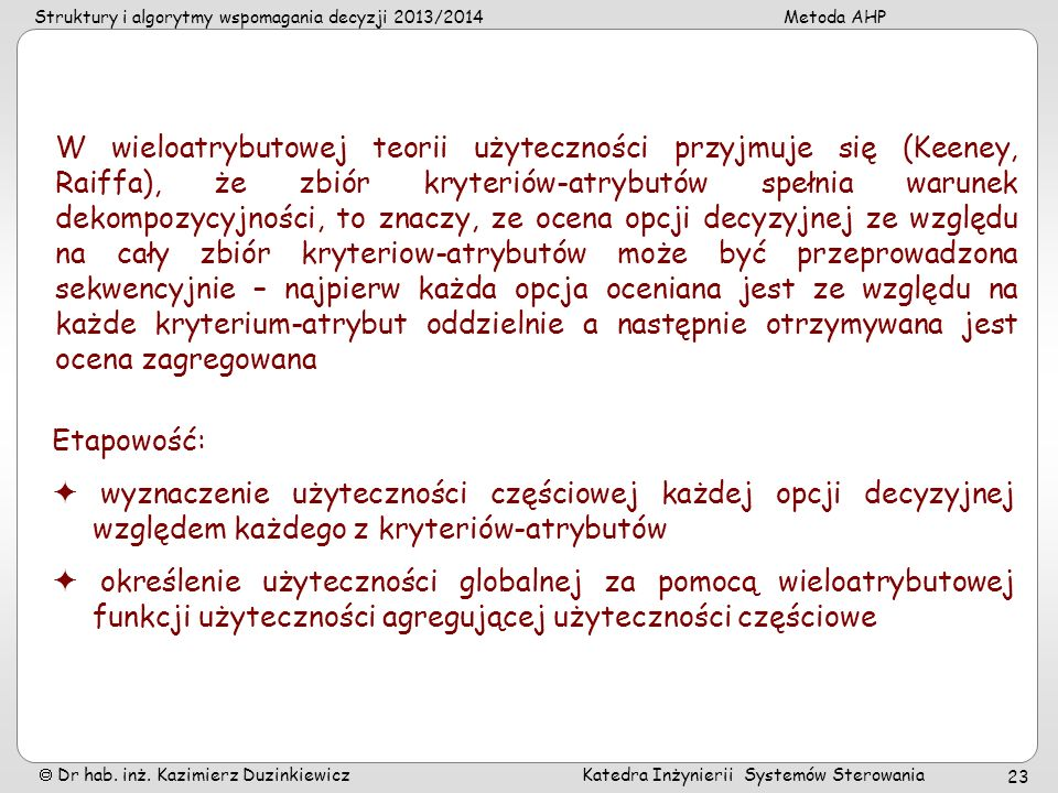 Struktury i algorytmy wspomagania decyzji 2013/2014Metoda AHP Dr hab. inż. Kazimierz Duzinkiewicz Katedra Inżynierii Systemów Sterowania 23 W wieloatr
