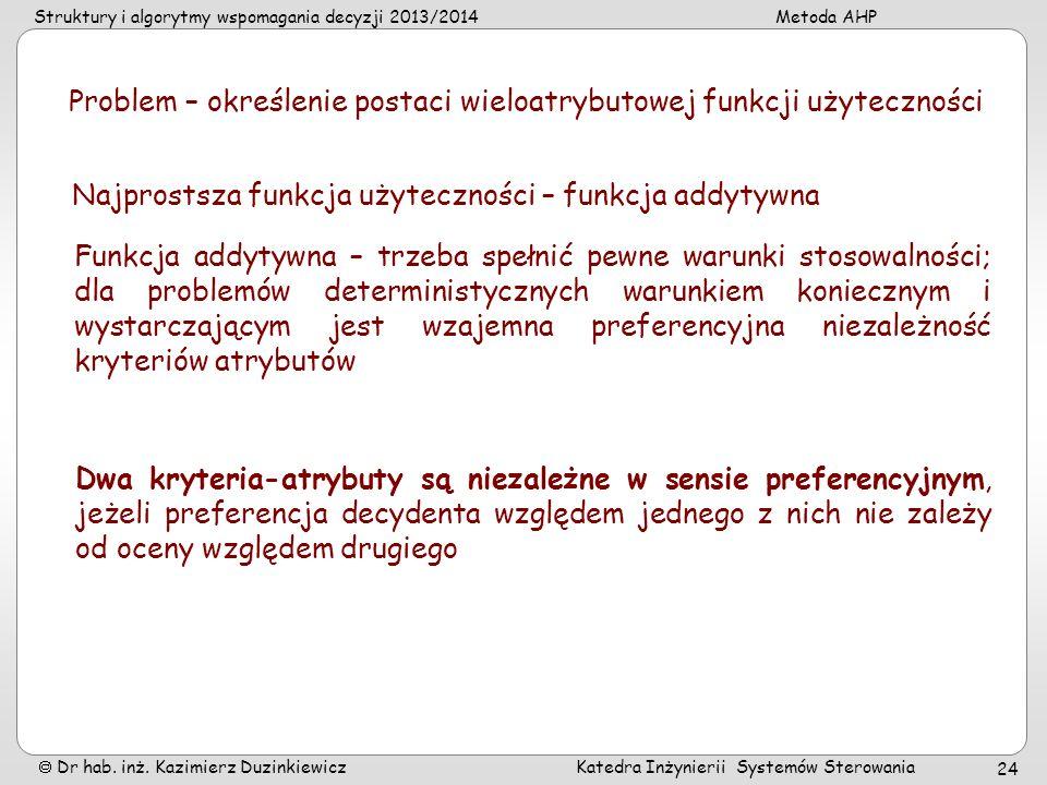 Struktury i algorytmy wspomagania decyzji 2013/2014Metoda AHP Dr hab. inż. Kazimierz Duzinkiewicz Katedra Inżynierii Systemów Sterowania 24 Problem –