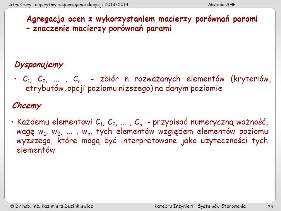 Struktury i algorytmy wspomagania decyzji 2013/2014Metoda AHP Dr hab. inż. Kazimierz Duzinkiewicz Katedra Inżynierii Systemów Sterowania 25 Agregacja