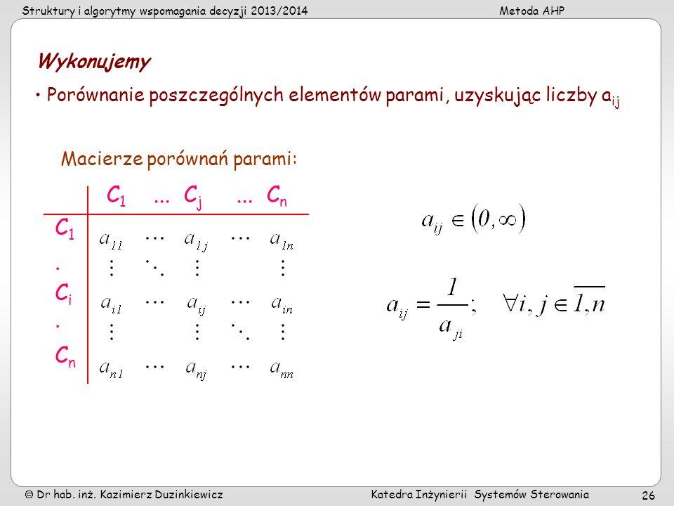 Struktury i algorytmy wspomagania decyzji 2013/2014Metoda AHP Dr hab. inż. Kazimierz Duzinkiewicz Katedra Inżynierii Systemów Sterowania 26 Wykonujemy
