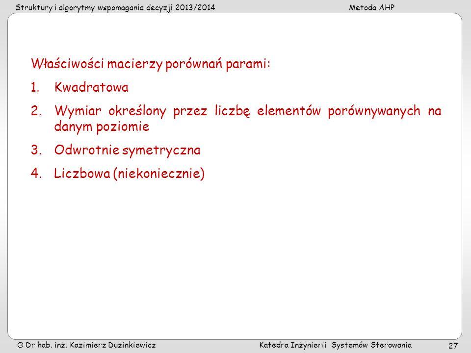 Struktury i algorytmy wspomagania decyzji 2013/2014Metoda AHP Dr hab. inż. Kazimierz Duzinkiewicz Katedra Inżynierii Systemów Sterowania 27 Właściwośc