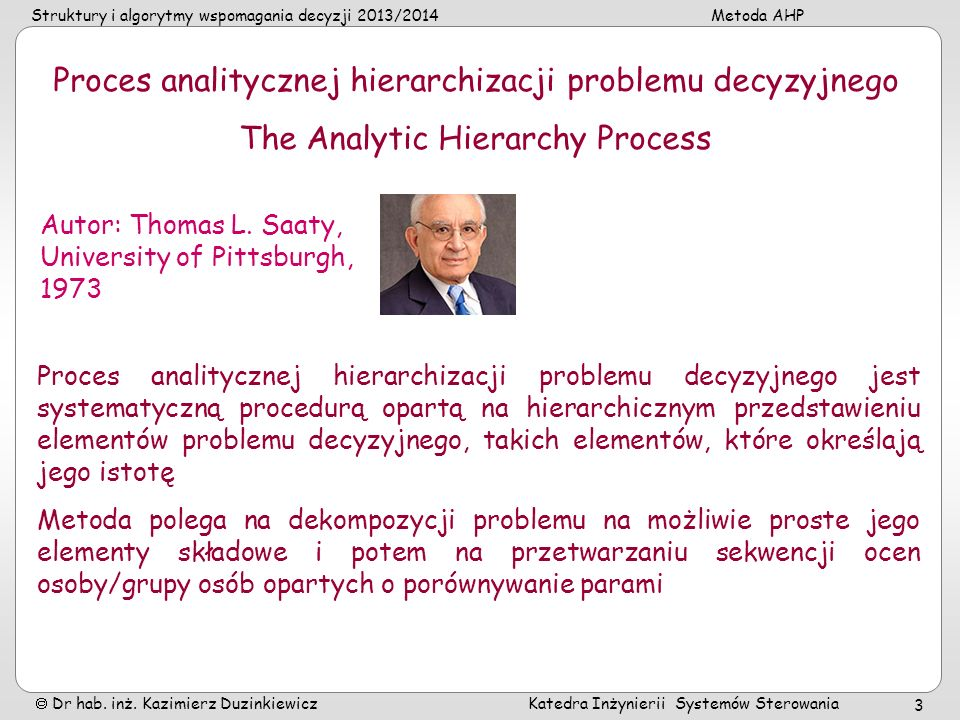 Struktury i algorytmy wspomagania decyzji 2013/2014Metoda AHP Dr hab. inż. Kazimierz Duzinkiewicz Katedra Inżynierii Systemów Sterowania 3 Proces anal