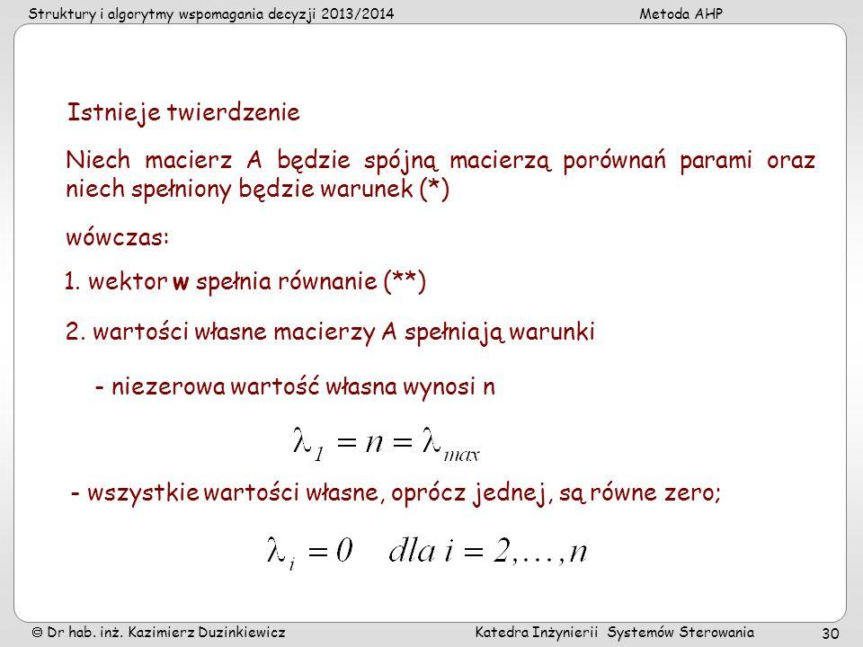 Struktury i algorytmy wspomagania decyzji 2013/2014Metoda AHP Dr hab. inż. Kazimierz Duzinkiewicz Katedra Inżynierii Systemów Sterowania 30 Istnieje t