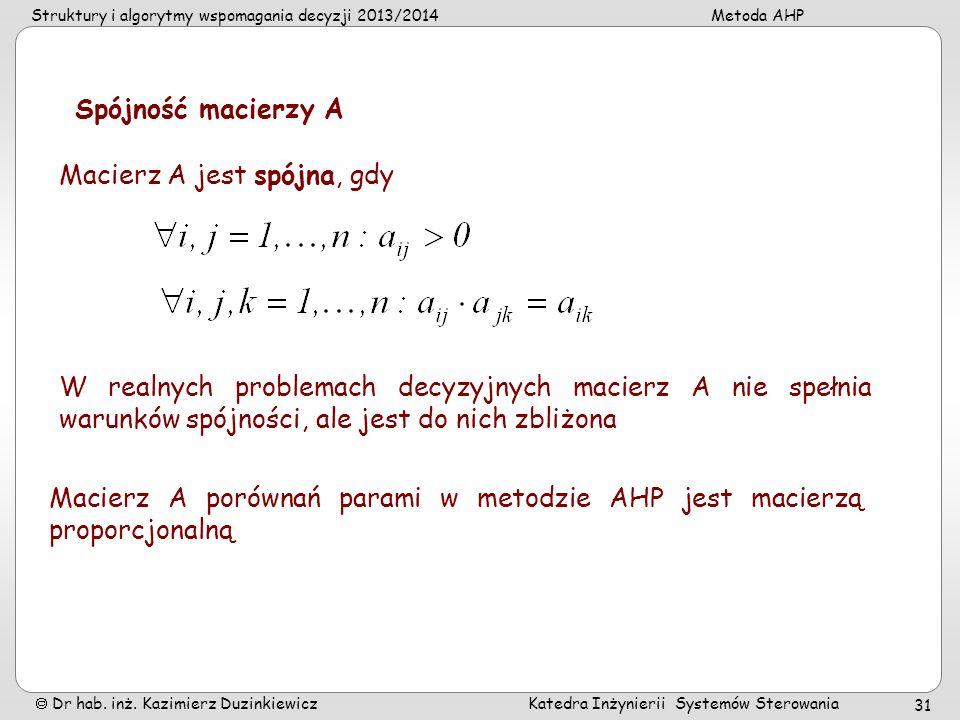 Struktury i algorytmy wspomagania decyzji 2013/2014Metoda AHP Dr hab. inż. Kazimierz Duzinkiewicz Katedra Inżynierii Systemów Sterowania 31 Spójność m