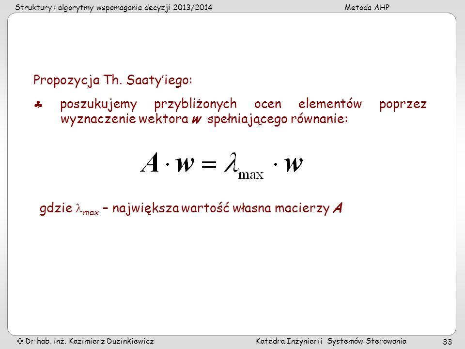 Struktury i algorytmy wspomagania decyzji 2013/2014Metoda AHP Dr hab. inż. Kazimierz Duzinkiewicz Katedra Inżynierii Systemów Sterowania 33 Propozycja