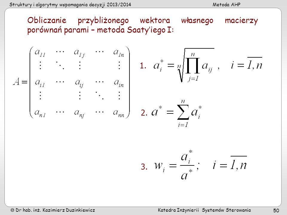 Struktury i algorytmy wspomagania decyzji 2013/2014Metoda AHP Dr hab. inż. Kazimierz Duzinkiewicz Katedra Inżynierii Systemów Sterowania 50 Obliczanie