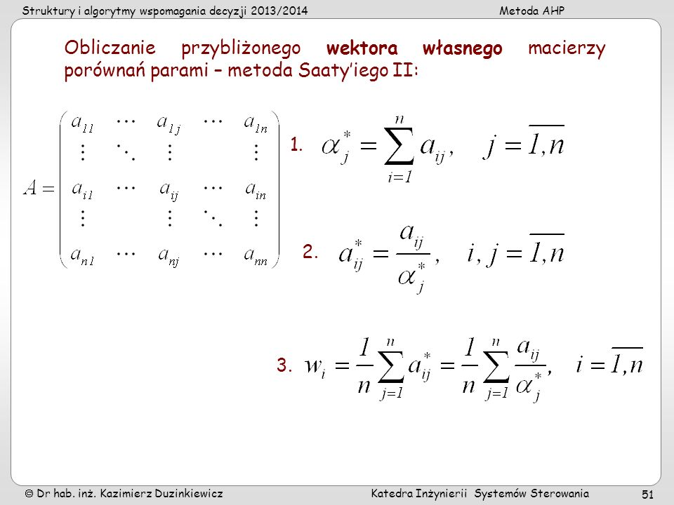 Struktury i algorytmy wspomagania decyzji 2013/2014Metoda AHP Dr hab. inż. Kazimierz Duzinkiewicz Katedra Inżynierii Systemów Sterowania 51 Obliczanie