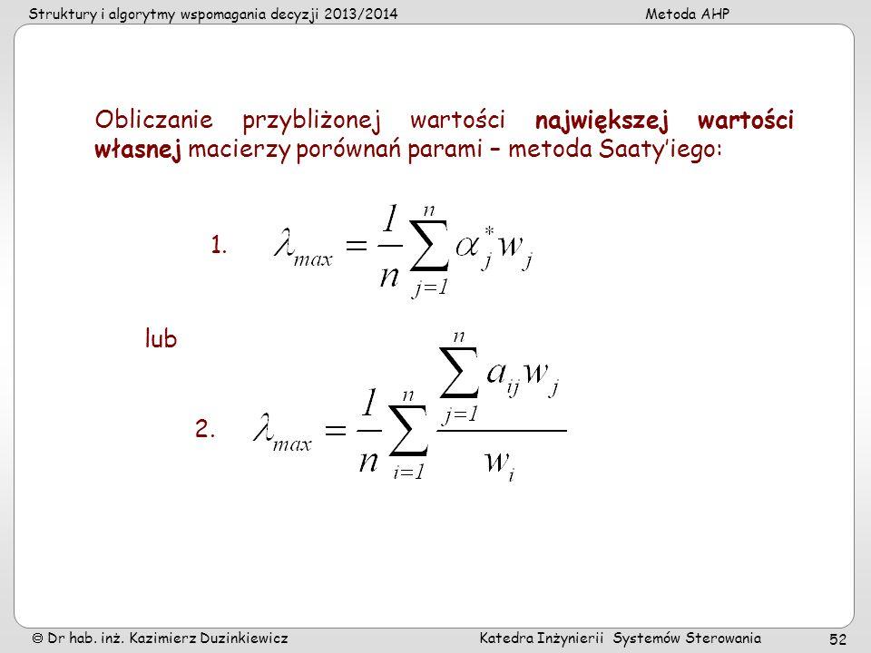 Struktury i algorytmy wspomagania decyzji 2013/2014Metoda AHP Dr hab. inż. Kazimierz Duzinkiewicz Katedra Inżynierii Systemów Sterowania 52 Obliczanie