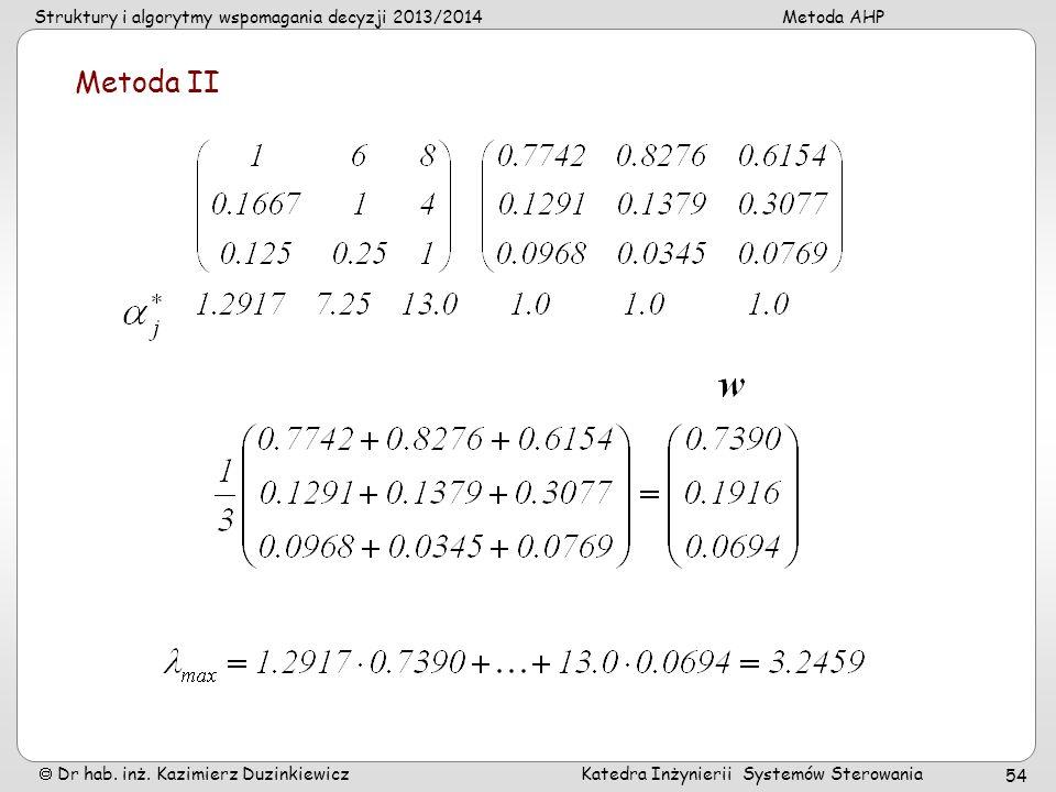 Struktury i algorytmy wspomagania decyzji 2013/2014Metoda AHP Dr hab. inż. Kazimierz Duzinkiewicz Katedra Inżynierii Systemów Sterowania 54 Metoda II