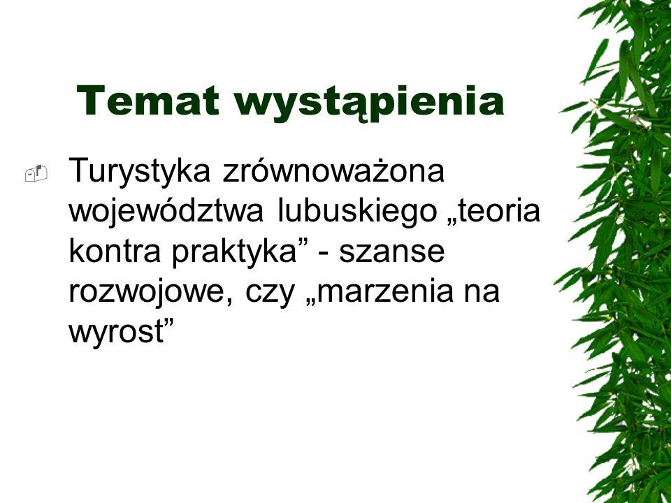 Temat wystąpienia Turystyka zrównoważona województwa lubuskiego teoria kontra praktyka - szanse rozwojowe, czy marzenia na wyrost