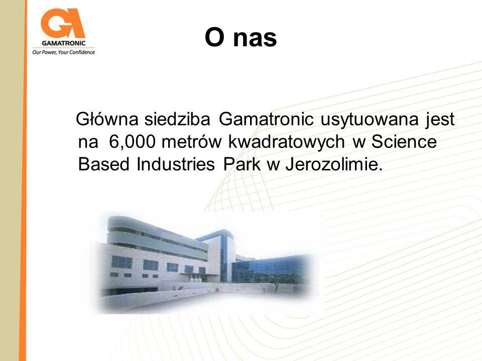 O nas Główna siedziba Gamatronic usytuowana jest na 6,000 metrów kwadratowych w Science Based Industries Park w Jerozolimie.