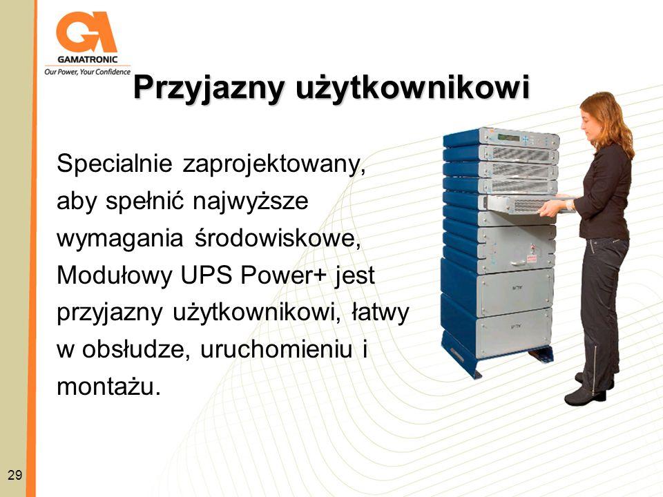 Przyjazny użytkownikowi 29 Specialnie zaprojektowany, aby spełnić najwyższe wymagania środowiskowe, Modułowy UPS Power+ jest przyjazny użytkownikowi,