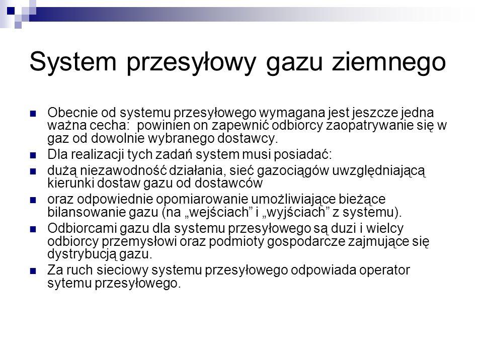 System przesyłowy gazu ziemnego Obecnie od systemu przesyłowego wymagana jest jeszcze jedna ważna cecha: powinien on zapewnić odbiorcy zaopatrywanie s