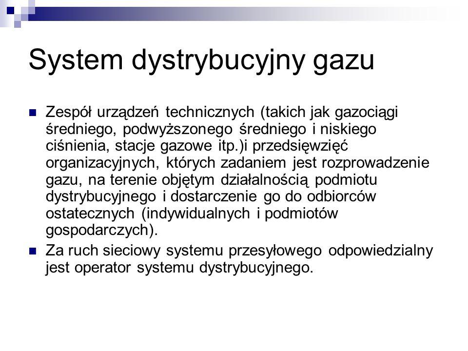 System dystrybucyjny gazu Zespół urządzeń technicznych (takich jak gazociągi średniego, podwyższonego średniego i niskiego ciśnienia, stacje gazowe it