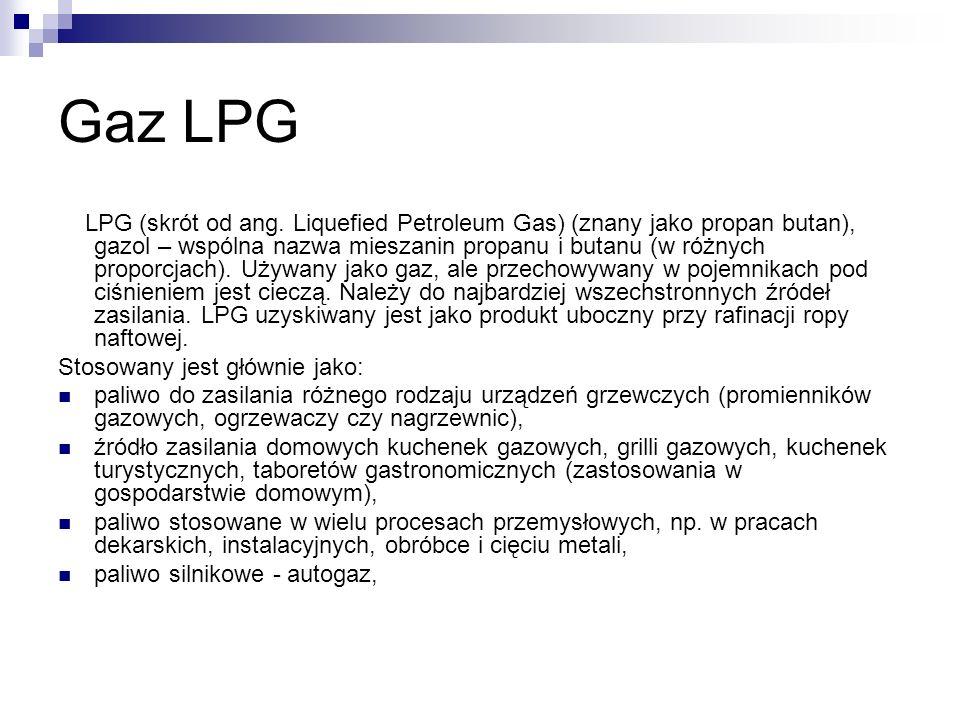 Gaz LPG LPG (skrót od ang. Liquefied Petroleum Gas) (znany jako propan butan), gazol – wspólna nazwa mieszanin propanu i butanu (w różnych proporcjach