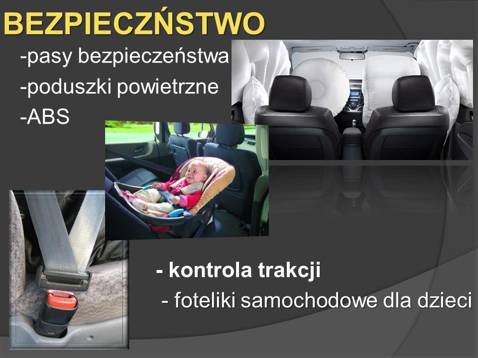 BEZPIECZŃSTWO -pasy bezpieczeństwa -poduszki powietrzne -ABS - kontrola trakcji - foteliki samochodowe dla dzieci