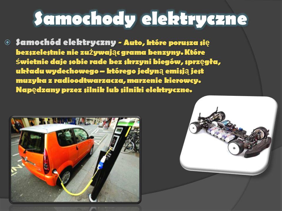 Samochód elektryczny - Auto, które porusza si ę bezszelestnie nie zu ż ywaj ą c grama benzyny. Które ś wietnie daje sobie rade bez skrzyni biegów, spr