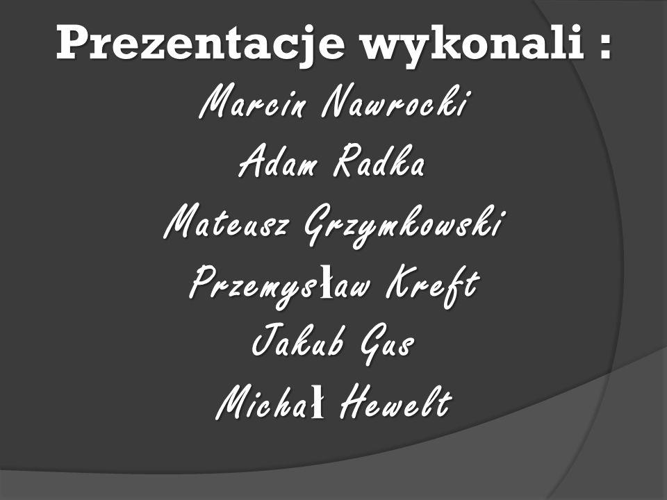 Prezentacje wykonali : Marcin Nawrocki Adam Radka Mateusz Grzymkowski Przemys ł aw Kreft Jakub Gus Micha ł Hewelt
