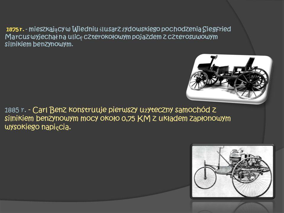 1875 r. - mieszkaj ą cy w Wiedniu ś lusarz ż ydowskiego pochodzenia Siegfried Marcus wyjechał na ulic ę czterokołowym pojazdem z czterosuwowym silniki