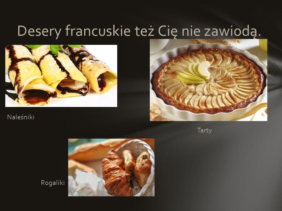 Wina i sery to specjały kuchni francuskiej. Bagietka towarzyszy każdemu posiłkowi. Kuchnia francuska znana jest na całym świecie.