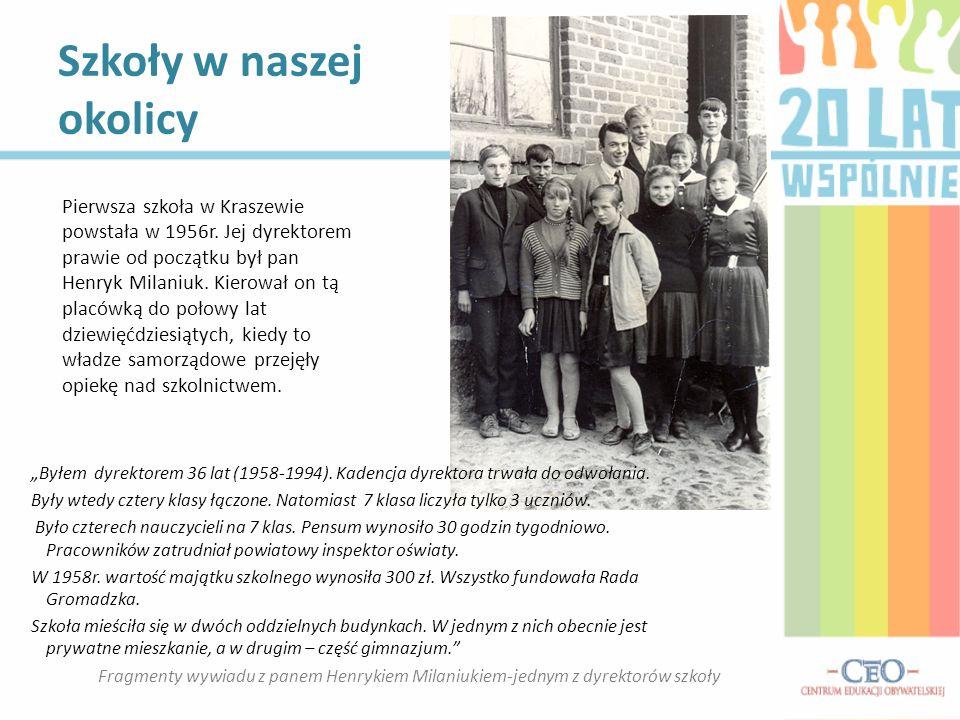 Szkoły w naszej okolicy Pierwsza szkoła w Kraszewie powstała w 1956r. Jej dyrektorem prawie od początku był pan Henryk Milaniuk. Kierował on tą placów