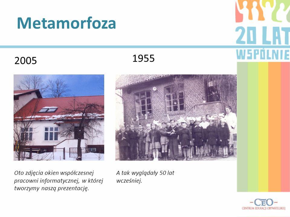 Metamorfoza 2005 1955 Oto zdjęcia okien współczesnej pracowni informatycznej, w której tworzymy naszą prezentację.