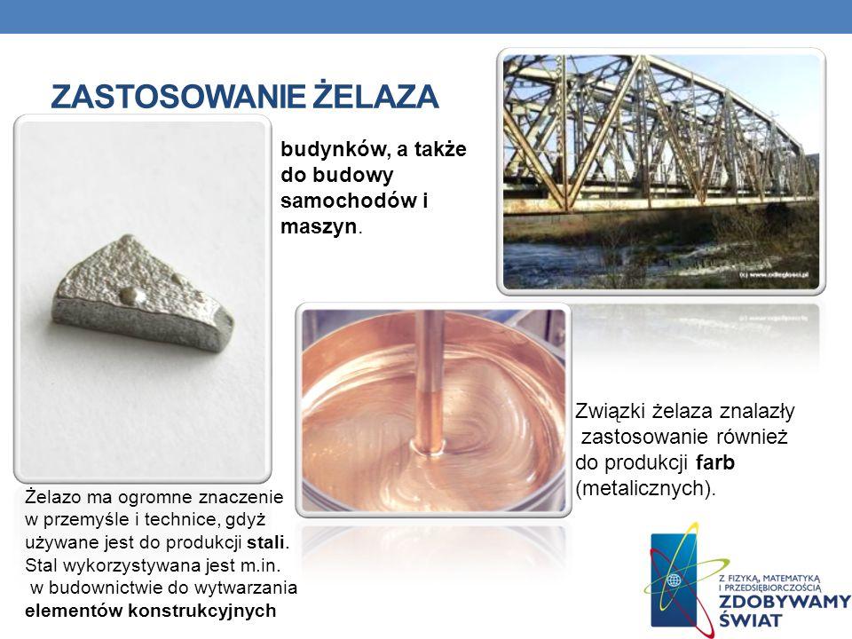 ZASTOSOWANIE ŻELAZA Żelazo ma ogromne znaczenie w przemyśle i technice, gdyż używane jest do produkcji stali. Stal wykorzystywana jest m.in. w budowni