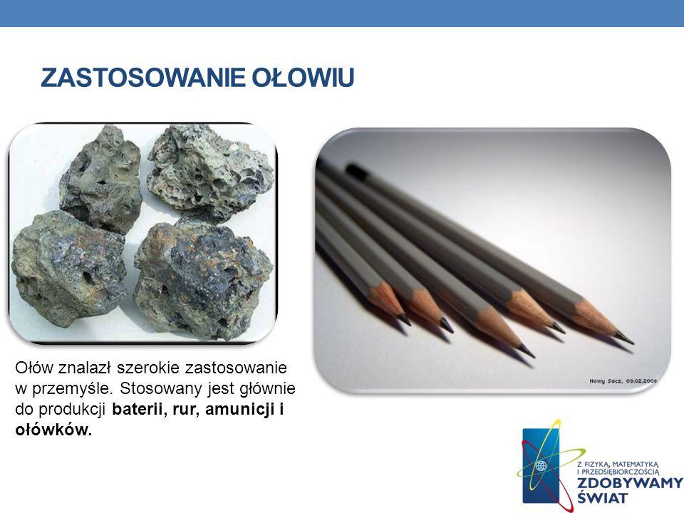 ZASTOSOWANIE OŁOWIU Ołów znalazł szerokie zastosowanie w przemyśle. Stosowany jest głównie do produkcji baterii, rur, amunicji i ołówków.
