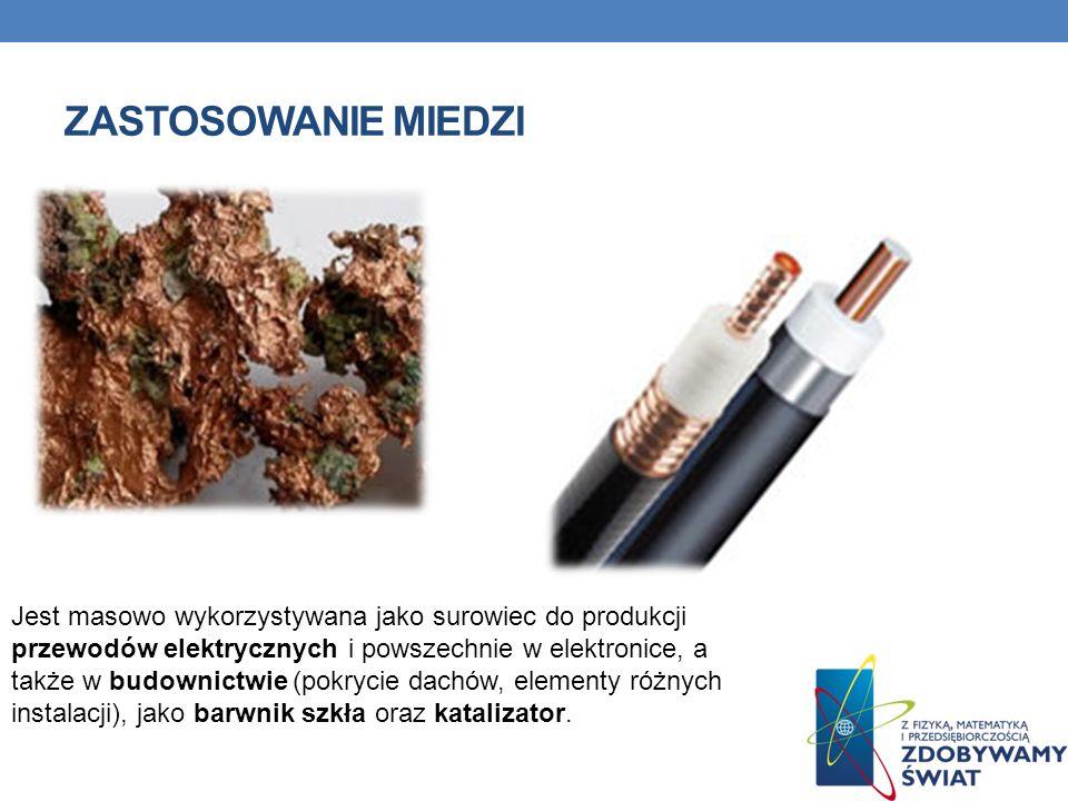 ZASTOSOWANIE MIEDZI Jest masowo wykorzystywana jako surowiec do produkcji przewodów elektrycznych i powszechnie w elektronice, a także w budownictwie