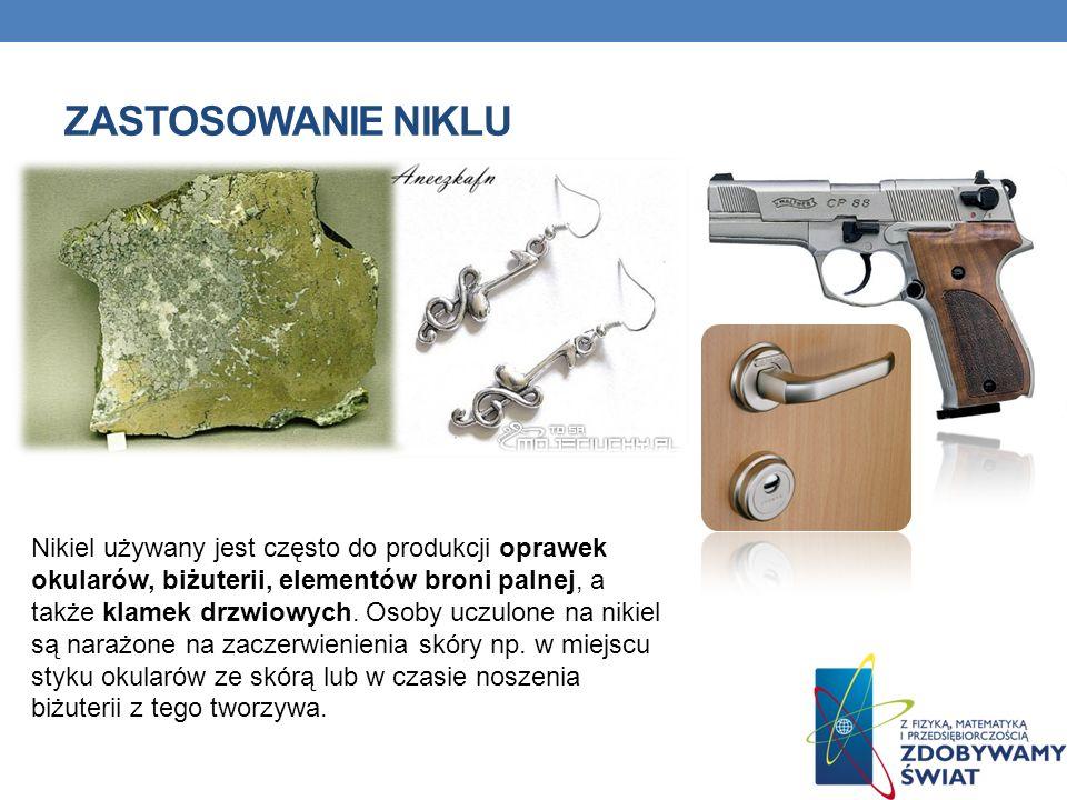 ZASTOSOWANIE NIKLU Nikiel używany jest często do produkcji oprawek okularów, biżuterii, elementów broni palnej, a także klamek drzwiowych. Osoby uczul