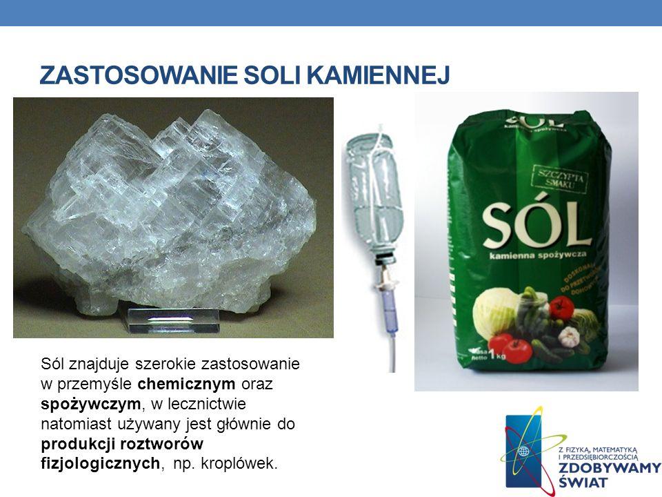 ZASTOSOWANIE SOLI KAMIENNEJ Sól znajduje szerokie zastosowanie w przemyśle chemicznym oraz spożywczym, w lecznictwie natomiast używany jest głównie do