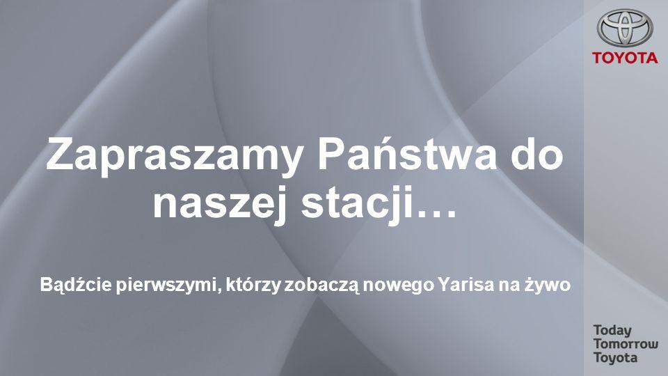 Zapraszamy Państwa do naszej stacji… Bądźcie pierwszymi, którzy zobaczą nowego Yarisa na żywo