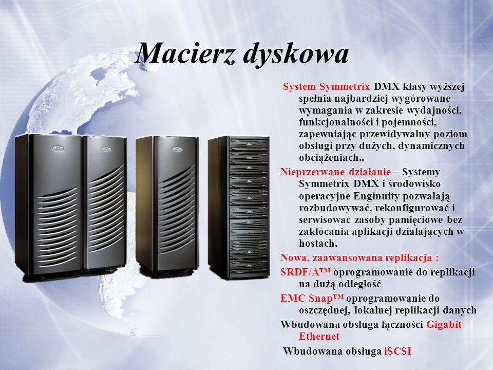 Macierz dyskowa System Symmetrix DMX klasy wyższej spełnia najbardziej wygórowane wymagania w zakresie wydajności, funkcjonalności i pojemności, zapew